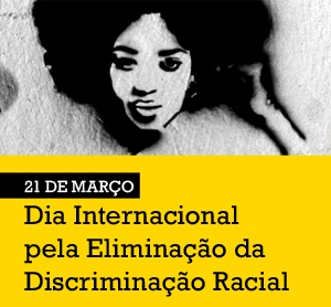 Blogagem Coletiva pelo Dia Internacional pela Eliminação da Discriminação Racial.