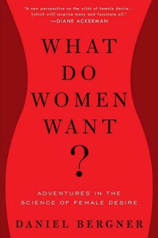 Capa do livro 'What women want? Adventures in the science of female desire' de Daniel Bergner. Sem previsão de lançamento no Brasil.