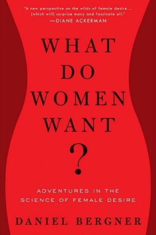 Capa do livro 'What women want? Adventures in the science of female desire' de Daniel Bergner. Sem previsão de lançamento no Brasil.
