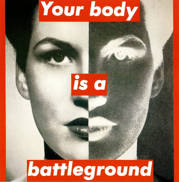 """Your body is a battleground"". Obra de Barbara Kruger (1989)."